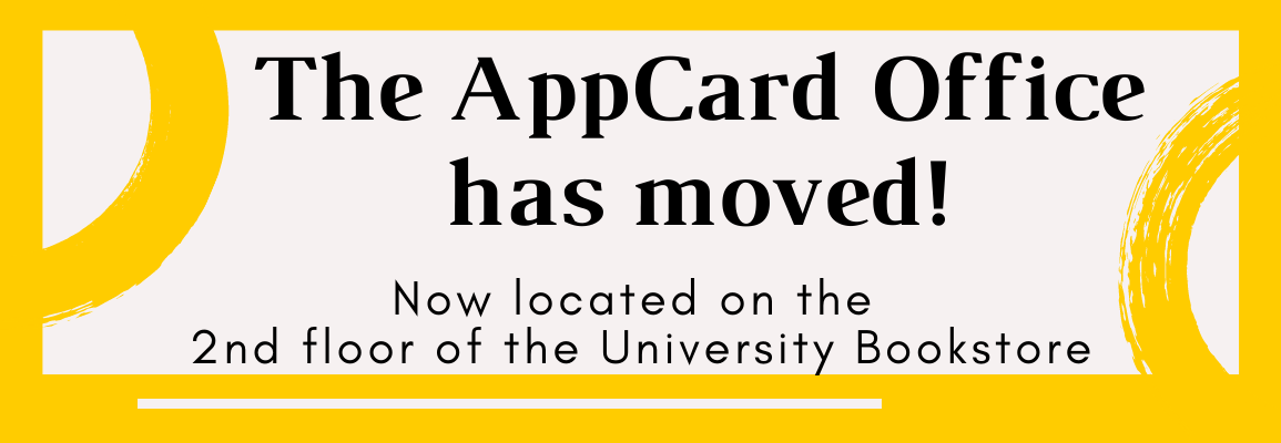 App yellow background, Text in foreground: The AppCard Office has moved! Now located on the second floor for the University Bookstore.